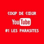 Coup de coeur Youtube #1 : Les parasites