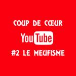 Coup de coeur Youtube #2 : Le Meufisme
